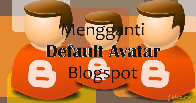 Cara Mengganti Default Avatar Blogspot
