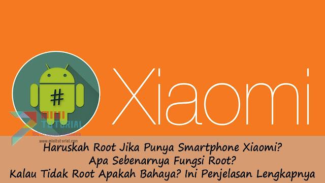 Haruskah Root Jika Punya Smartphone Xiaomi? Apa Sebenarnya Fungsi Root? Kalau Tidak Root Apakah Bahaya? Ini Penjelasan Lengkapnya