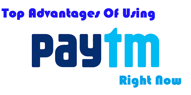 Top Advantages Of Using Paytm Right Now