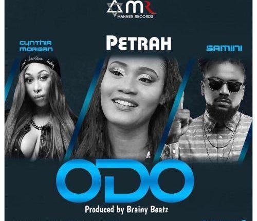 MUSIC: Petrah Ft. Samini X Cynthia Morgan – Odo(Prod By Brainy Beatz)