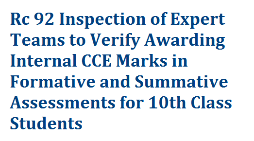 Inspection of Teams to Observe CCE Internal Marks for 10th Class | Formation of Inspection Teams with subject experts and a Headmaster to verify CCE Internal Summative and Fomrative Assessment Markds Awarded to SSC Students at School level | Monitoring the conduct of CCE and Awarding Marks for X Classin both Govt and Pvt Schools in Telangana | Orders have been issued for Monitoring of Implementation of Continuous Comprehensive Evaluation CCE and Allotment of Internal Marks at School Level rc-92-inspection-of-teams-to-observe-internal-marks-allotment-10th-class