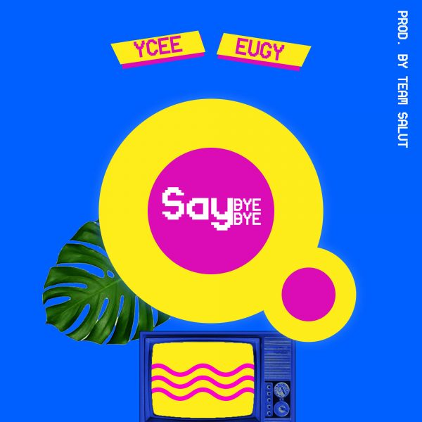 [New Music Release 2018] Ycee Ft. Eugy – Say Bye Bye | Hit Download Link