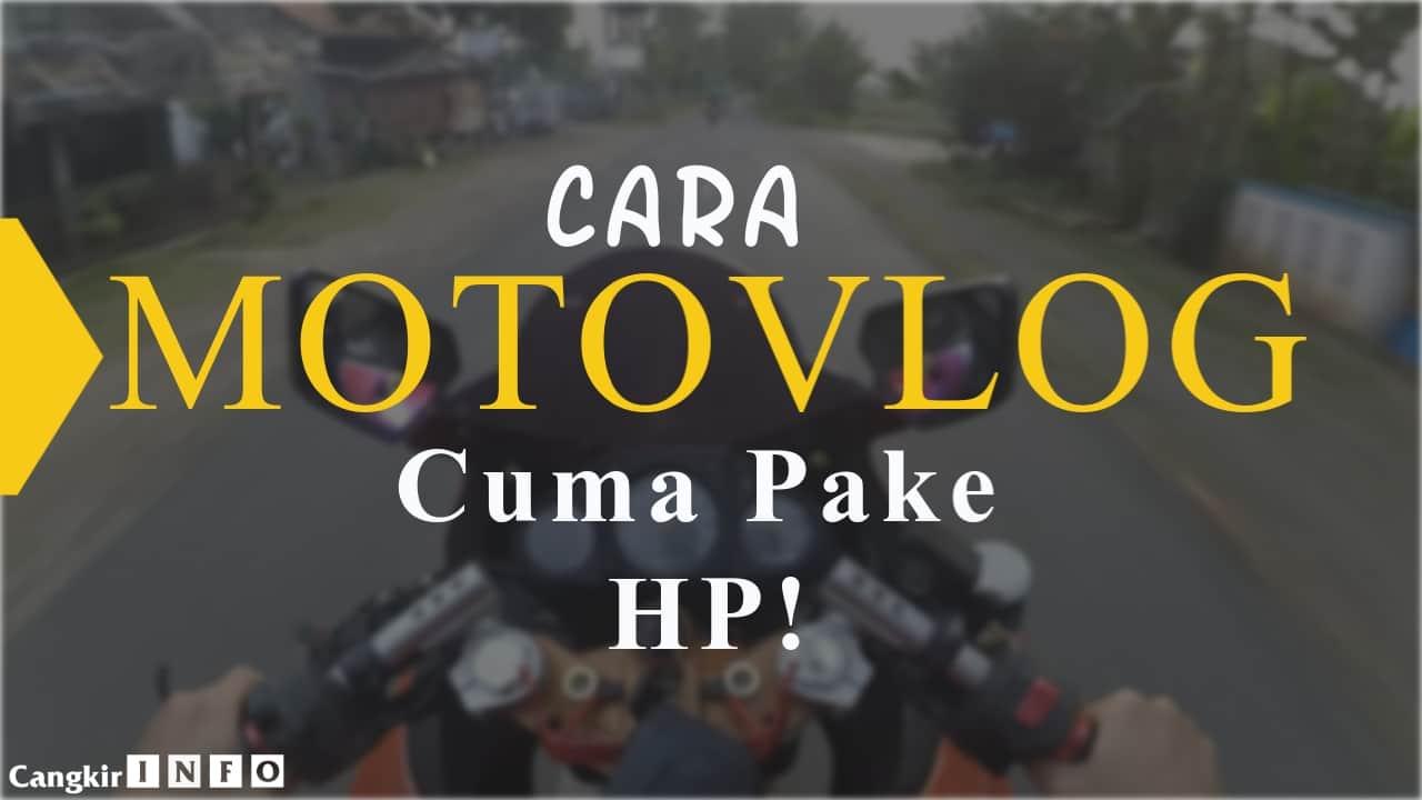 Motovlog Dengan HP