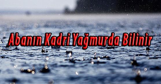 Abanın Kadri Yağmurda Bilinir atasözünün anlamı