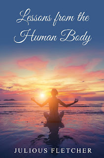 julious fletcher, lessons from the human body, human anatomy, self-help, wellness, get well with your body, learn about yourself