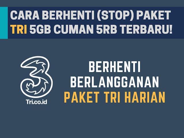 Cara STOP Berlangganan Paket Tri 5GB Rp5000 Terbaru