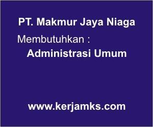 Lowongan Kerja Administrasi Umum PT Makmur Jaya Niaga