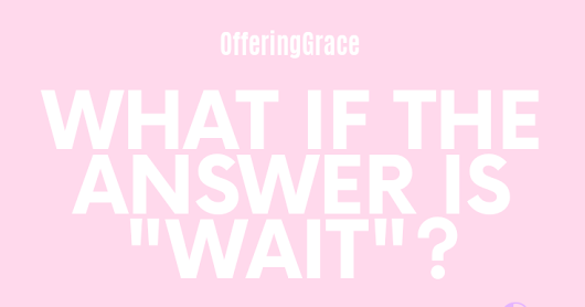 "Sometimes The Answer Is ""Wait"""