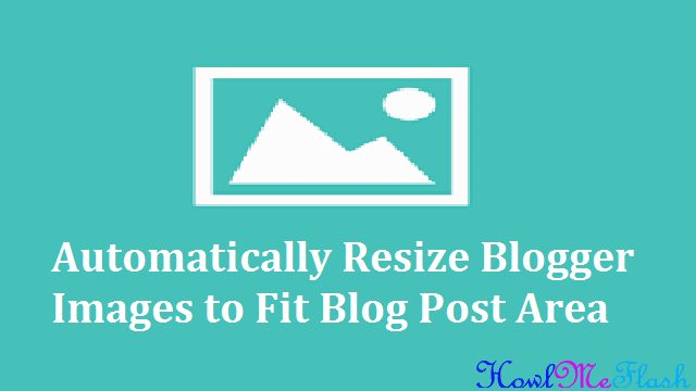 Automatically Resize Blogger Images to Fit Blog Post Area