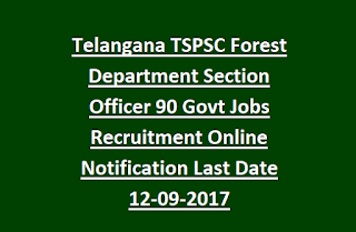 Telangana TSPSC Forest Department Section Officer 90 Govt Jobs Recruitment Online Notification Last Date 12-09-2017