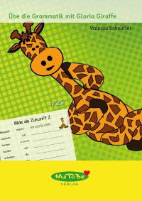 https://www.matobe-verlag.de/Unterrichtsmaterialien/Deutsch/Gloria-Giraffe-Reihe/Valessa-Scheufler--Futur.html