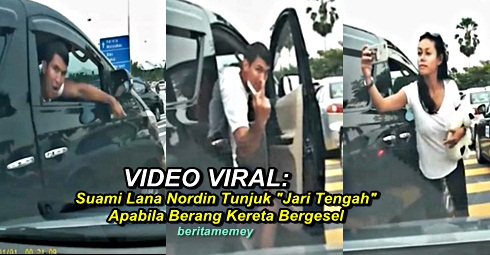 "(VIDEO VIRAL) Suami Lana Nordin Tunjuk ""Jari Tengah"" Apabila Berang Kereta Bergesel"