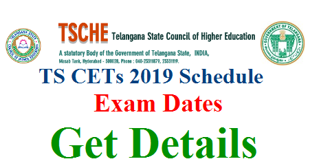 Telangana Common Entrance Tests 2019 Dates Released. Schedule for TS CETs 2019 has been announced. TS EAMCET 2019 Telangana LAWCET 2019 PECET  TS ECET 2019 TS ICET Exam Dates Notification Telangana EDCET 2019 PG ECET 2019 Telangana State Council for Higher Education Released Schedule for Common Entrance Test for 2019 year Get Details here tsche-telangana-cets-schedule-ts-common-entrance-test-exam-dates-details