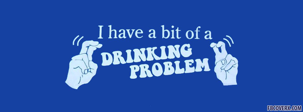 I Don T Have A Drinking Problem I Drink Get Drunk Fall: Funny Drinking Quotes For Facebook. QuotesGram
