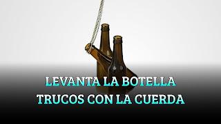 LEVANTA LA BOTELLA TRUCOS CON LA CUERDA. EXPERIMENTO DE CIENCIA