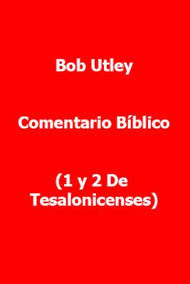 Bob Utley-Comentario Bíblico-1 y 2 De Tesalonicenses-