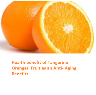 Tangerine Oranges (Fruit) -  Anti- Aging Benefits