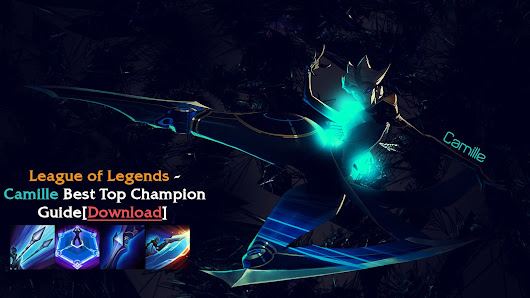 League of Legends - Camille Best Top Champion Guide[Download]