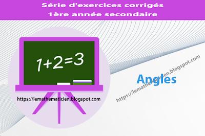 Angles - Série d'exercices corrigés - 1ère année secondaire