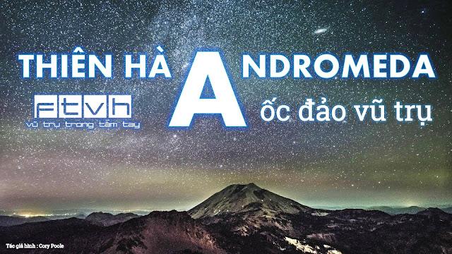 Thiên hà Andromeda - Ốc đảo vũ trụ. Tác giả hình : Cory Poole.
