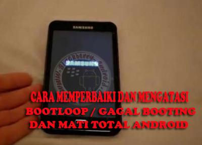 Cara Memperbaiki BootloopGagal Booting dan Mati Total Pada Android