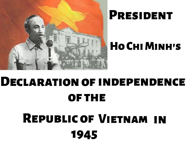 President Ho Chi Minh's 1945 declaration of Independence of the Republic of Vietnam