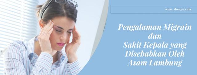 Pengalaman Migrain dan Sakit Kepala Yang Disebabkan Oleh Asam Lambung