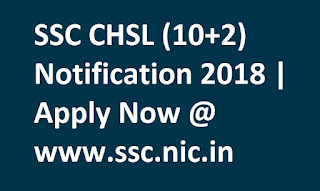 SSC CHSL (10+2) Notification 2018 | Apply Now @ www.ssc.nic.in