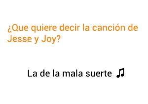 Significado de la canción La de La Mala Suerte Jesse Joy.