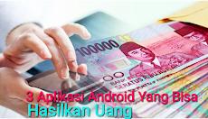 Punya Smartphone? Coba 3 Aplikasi Android ini Yang Bisa Hasilkan Uang