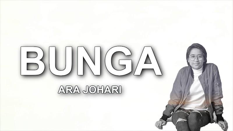 LIRIK LAGU BUNGA DAN BIODATA - ARA JOHARI