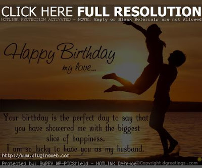 Happy Birthday wishes quotes for husband: happy birthday my love your birthday is the perfect day to say that