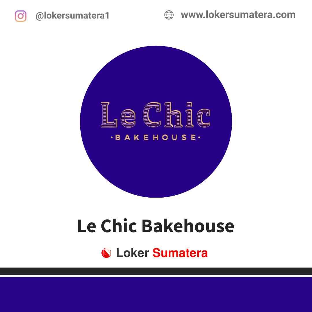 Lowongan Kerja Medan, Le Chic Bakehouse Juli 2021