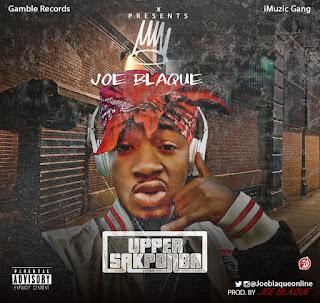 DOWNLOAD : Joe Blaque - Upper Sakponba - Music/Radio - Nigeria
