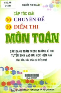 Cấp Tốc 10 Chuyên Đề 10 Điểm Thi Môn Toán - Nguyễn Phú Khánh
