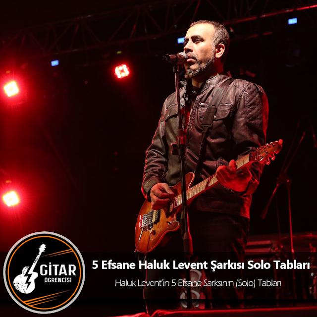 5 Efsane Haluk Levent Şarkısı Solo Tabları