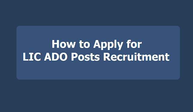 How to Apply for LIC ADO Posts Recruitment 2019, Submit Online application form