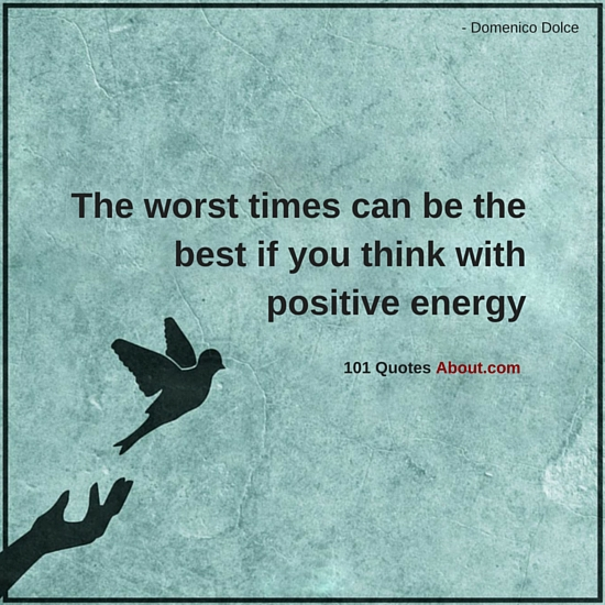 Quotes About Positive Energy Simple The Worst Times Can Be The Best If You Think With Positive Energy