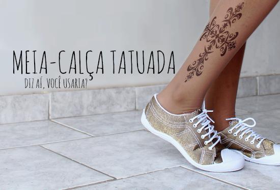 c7b9cee5a5 Meia Calça Tatuada  Você Usaria  - Priscila Carvalho    Beleza ...