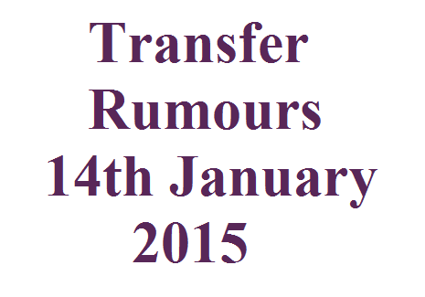 Transfer Rumours: 14th January 2015