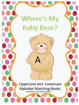 http://www.teacherspayteachers.com/Product/Where-is-my-Baby-Bear-An-Alphabet-Matching-Book-681612