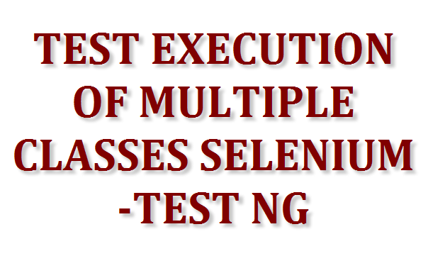 Testng Xml Example To Execute Multiple Classes