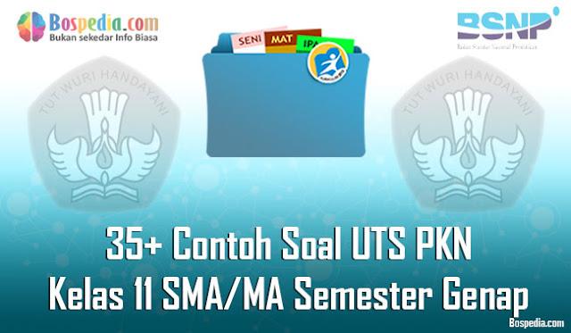 35+ Contoh Soal UTS PKN  Kelas 11 SMA/MA Semester Genap Terbaru