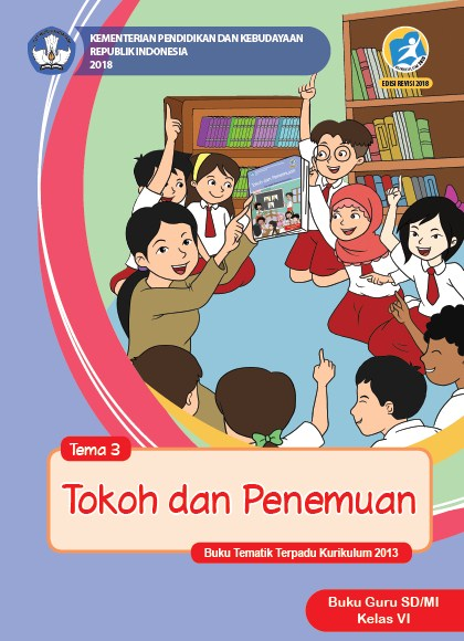 Buku Guru Kelas 6 SD/MI Kurikulum 2013 Revisi 2018 Semester 1 Tema 3 Tokoh dan Penemuan