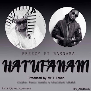 DOWNLOAD: Prezzy Ft. Barnaba - Hatufanani (Mp3). ||AUDIO