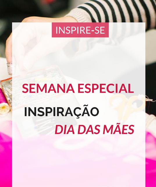 """""""Semana Especial"""" Inspiração dia das Mães"""