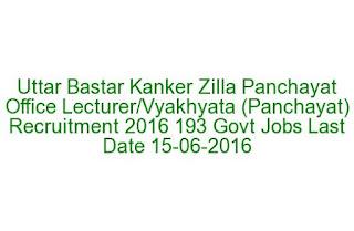 Uttar Bastar Kanker Zilla Panchayat Office Lecturer Vyakhyata (Panchayat) Recruitment 2016 193 Govt Jobs Last Date 15-06-2016
