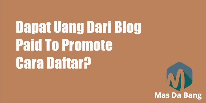 Cara Daftar ke Paid To Promote
