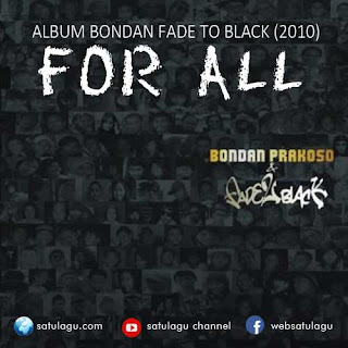 Lagu Bondan Prakoso & Fade 2 Black Album For All Mp3