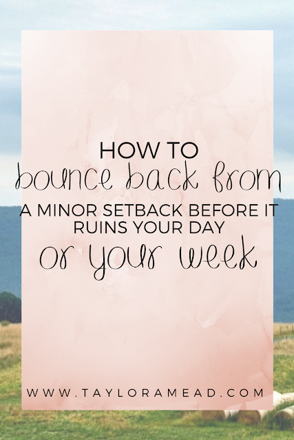 How to Bounce Back from a Minor Setback Before It Ruins Your Day (or Week) - Taylor A Mead
